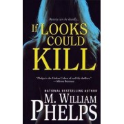 If Looks Could Kill by M William Phelps
