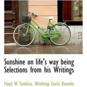 Sunshine on Life's Way Being Selections from His Writings by Floyd W Tomkins