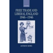 Free Trade and Liberal England, 1846-1946 by Reader and Director of Graduate Research Anthony Howe