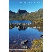 Reflective Practice for Healthcare Professionals by Beverley Taylor
