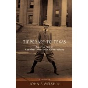 Tipperary to Texas by Jr. John F Welsh