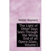 The Light of Other Days Seen Through the Wrong End of an Opera Glass, Volume I by Walter Maynard