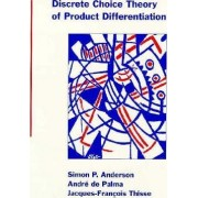 Discrete Choice Theory of Product Differentiation by Simon P. Anderson