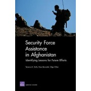 Security Force Assistance in Afghanistan: Identifying Lessons for Future Efforts by Terrence K. Kelly