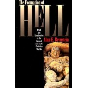 The Formation of Hell: Death and Retribution in the Ancient and Early Christian Worlds by Alan E. Bernstein