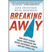 Breaking Away: How Great Leaders Create Innovation that Drives Sustainable Growth--and Why Others Fail by Jane Stevenson