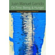 On Time, Being and Hunger by Juan Manuel Garrido