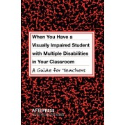 When You Have a Visually Impaired Student with Multiple Disabilities in Your Classroom: A Guide for Teachers