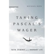 Taking Pascal's Wager by Michael W Rota