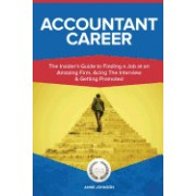 Accountant Career (Special Edition): The Insider's Guide to Finding a Job at an Amazing Firm, Acing the Interview & Getting Promoted