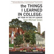 The Things I Learned in College: My Year in the Ivy League