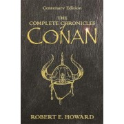 The Complete Chronicles of Conan: People of the Black Circle, Hour of the Dragon by Robert E. Howard