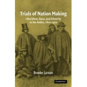 Trials of Nation Making by Brooke Larson