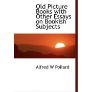 Old Picture Books with Other Essays on Bookish Subjects by Alfred William Pollard