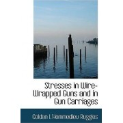 Stresses in Wire-Wrapped Guns and in Gun Carriages by Colden L'Hommedie Ruggles