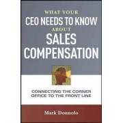 What Your CEO Needs to Know About Sales Compensation by Mark Donnolo