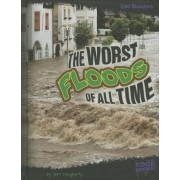The Worst Floods of All Time by Terri Dougherty
