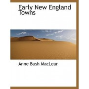 Early New England Towns by Anne Bush Maclear