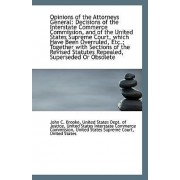 Opinions of the Attorneys General by United States Dept of Justic C Brooke