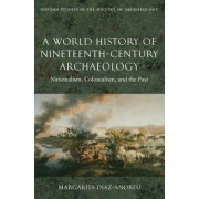 A World History of Nineteenth-century Archaeology by Margarita Diaz-Andreu