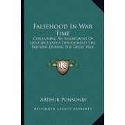 Falsehood in War Time: Containing an Assortment of Lies Circulated Throughout the Nations During the Great War