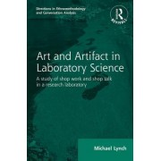 Routledge Revivals: Art and Artifact in Laboratory Science (1985): A Study of Shop Work and Shop Talk in a Research Laboratory