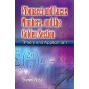 Fibonacci and Lucas Numbers, and the Golden Section by Steven Vajda