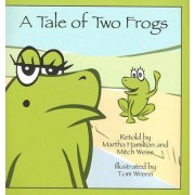 A Tale of Two Frogs by Martha Hamilton
