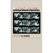 Writing and Rewriting National Theatre Histories by S. E. Wilmer