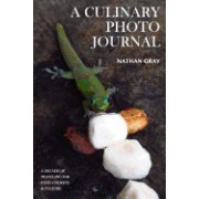 A Culinary Photo Journal: A Decade of Traveling for Food, Cooking and Culture