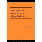Lectures on Resolution of Singularities by Janos Kollar