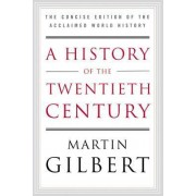 A History of the Twentieth Century by Fellow Martin Gilbert