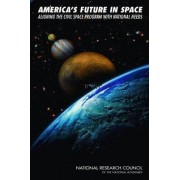 America's Future in Space by Committee on the Rationale and Goals of the U.S. Civil Space Program