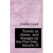 Travels at Home, and Voyages by the Fire-Side, Volume III by Charles Lloyd