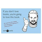 If You Don't Love Books, You're Going to Love This Book (someecards) by Brook Lundy