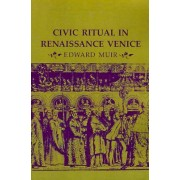 Civic Ritual in Renaissance Venice by Edward Muir