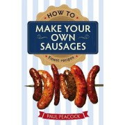 How to Make Your Own Sausages by Paul Peacock