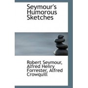Seymour's Humorous Sketches by Alfred Henry Forrester Alfre Seymour