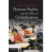 Human Rights and the Ethics of Globalization by Daniel E. Lee
