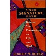 Your Signature Path: Gaining New Perspectives on Life and Work by Geoffrey M. Bellman