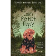 Cole's Perfect Puppy, Perfect Puppies Book One by Frances M Crossno
