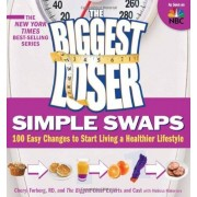 Cheryl Forberg The Biggest Loser Simple Swaps: 100 Easy Changes to Start Living a Healthier Lifestyle (Biggest Loser (Paperback))