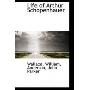 Life of Arthur Schopenhauer by Wallace William
