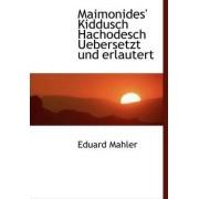 Maimonides' Kiddusch Hachodesch Uebersetzt Und Erlautert by Eduard Mahler