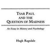 Tsar Paul and the Question of Madness by Hugh Ragsdale