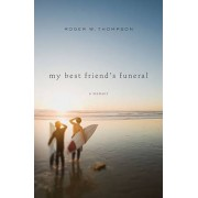 My Best Friend's Funeral by Roger W. Thompson