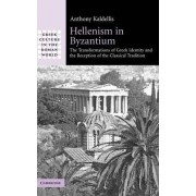 Hellenism in Byzantium by Anthony Kaldellis