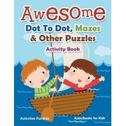 Awesome Dot to Dot, Mazes & Other Puzzles Activity Book - Activities for Kids by Activibooks For Kids