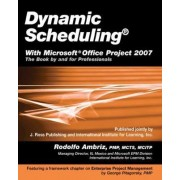 Dynamic Scheduling with Microsoft Office Project 2007 by Rodolfo Ambriz