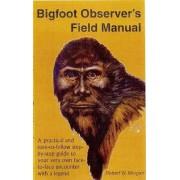 Bigfoot Observer's Field Manual by Robert W Morgan